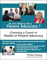 book cover - So You Want to Be a Patient Advocate? Choosing a Career in Health or Patient Advocacy