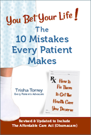 book cover - You Bet Your Life! The 10 Mistakes Every Patient Makes (How to Fix Them to Get the Healthcare You Deserve)